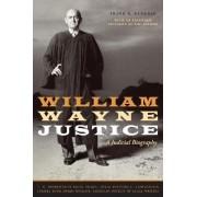 William Wayne Justice by Frank R. Kemerer