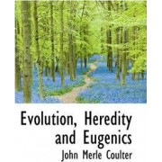 Evolution, Heredity and Eugenics by John Merle Coulter