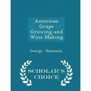 American Grape Growing and Wine Making - Scholar's Choice Edition by George Husmann