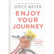 Enjoy Your Journey by Joyce Meyer
