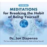 Meditations for Breaking the Habit of Being Yourself - Joe Dispenza