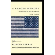 A Larger Memory by Professor Department of Ethnic Studies Ronald Takaki