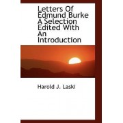 Letters of Edmund Burke a Selection Edited with an Introduction by Harold J Laski