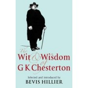 The Wit and Wisdom of G. K. Chesterton by G. K. Chesterton