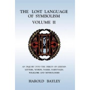 The Lost Language of Symbolism Volume II by Harold Bayley