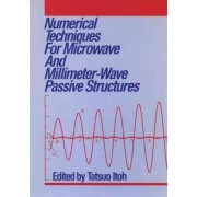 Numerical Techniques for Microwave and Millimeter-wave Passive Structures by Tatsuo Itoh