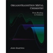 Organotransition Metal Chemistry: From Bonding to Catalysis by John F. Hartwig