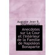 Anecdotes Sur La Cour Et L'Interieur de La Famille de Napoleon Bonaparte by Auguste Jean B Defauconpret
