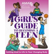 American Medical Association Girl's Guide to Becoming a Teen by American Medical Association