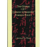 The Genesis of Chinese Communist Foreign Policy by Michael H. Hunt