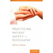 Practicing Patient Safety in Psychiatry by Geetha Jayaram