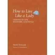 How to Live Like a Lady by Sarah Tomczak