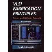 VLSI Fabrication Principles by Sorab K. Ghandhi