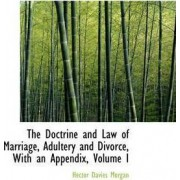 The Doctrine and Law of Marriage, Adultery and Divorce, with an Appendix, Volume I by Hector Davies Morgan