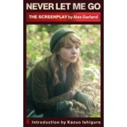 Never Let Me Go (Screenplay) by Alex Garland