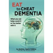 Eat to Cheat Dementia: What You Eat Helps Avoid It or Live Better with It