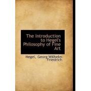 The Introduction to Hegel's Philosophy of Fine Art by Hegel Georg Wilhelm Friedrich