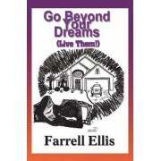 Go Beyond Your Dreams (Live Them!) by Farrell Ellis