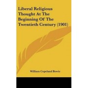 Liberal Religious Thought at the Beginning of the Twentieth Century (1901) by William Copeland Bowie