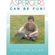 Aspergers Can Be Fun! by Harrison Allam
