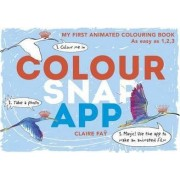Colour, Snap, App!: My First Animated Colouring Book by Claire Fay