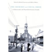 The Churches and Social Order in Nineteenth- and Twentieth-Century Canada by Michael Gauvreau