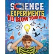 Science Experiments to Blow Your Mind by Thomas Canavan