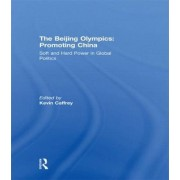 The Beijing Olympics: Promoting China by Kevin Caffrey