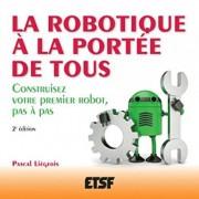 La Robotique À La Portee De Tous - Construisez Votre Premier Robot, Pas À Pas