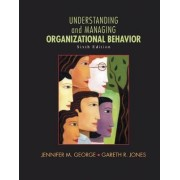 Understanding and Managing Organizational Behavior by Jennifer M. George