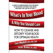 What's in Your Blood & Why You Should Care: How to Cleanse & Detoxify You Blood for Optimum Health
