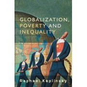 Globalization, Poverty and Inequality by Raphael Kaplinsky