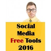 Social Media Free Tools: 2016 Edition - Social Media Marketing Tools to Turbocharge Your Brand for Free on Facebook, Linkedin, Twitter, Youtube