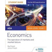 AQA Economics Student Guide 1: The Operation of Markets and Market Failure by Ray Powell