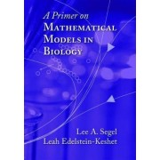 A Primer on Mathematical Models in Biology by Lee A. Segel