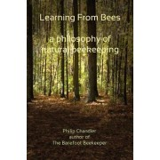 Learning from Bees, a Philosophy of Natural Beekeeping by Philip Chandler