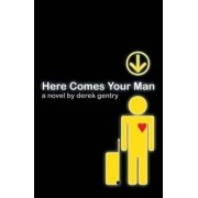 Here Comes Your Man by Derek Gentry