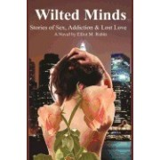 Wilted Minds: Stories of Sex, Addiction and Lost Love