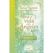 Libro Agenda. Una Vida Con Angeles 2017 / A Life with Angels 2017 Agenda by Tania Karam