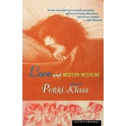 Love and Modern Medicine by Perri Klass MD