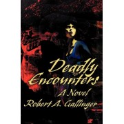 Deadly Encounters by Robert A Gallinger