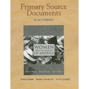 Primary Source Documents to Accompany Women and the Making of America by Professor of American Culture Mari Jo Buhle