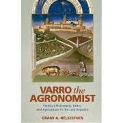 Varro the Agronomist: Political Philosophy, Satire, and Agriculture in the Late Republic