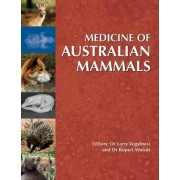 Medicine of Australian Mammals by Larry Vogelnest