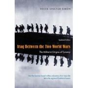 Iraq Between the Two World Wars by Reeva Spector Simon