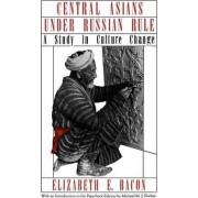 Central Asians under Russian Rule by Elizabeth E. Bacon
