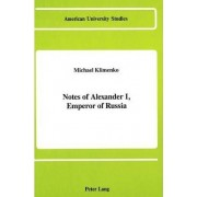 Notes of Alexander I, Emperor of Russia by Michael Klimenko