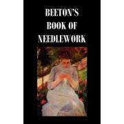 Beeton's Book of Needlework. Consisting Of Descriptions And Instructions, Illustrated By Six Hundred Engravings, Of Tatting Patterns. Crochet Patterns. Knitting Patterns. Netting Patterns. Embroidery Patterns. Point Lace Patterns. Guipure D'art. Berlin W