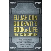 Elijah Don Quickwit's Book on Life: Post Consecration