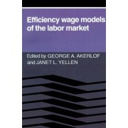 Efficiency Wage Models of the Labor Market by George A. Akerlof